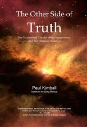 The Other Side of Truth: The Paranormal, The Art of the Imagination, and the Human Condition by Paul Kimball (2012)