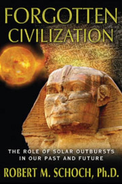 Forgotten Civilization: The Role of Solar Outbursts in Our Past and Future by Robert Schoch (2012)