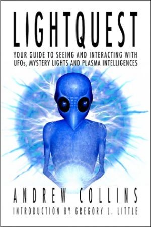 LightQuest: Your Guide to Seeing and Interacting with UFOs, Mystery Lights and Plasma Intelligences by Andrew Collins (2012)