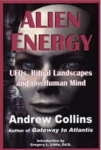 Alien Energy: UFO's, Ritual Landscapes, and the Human Mind by Andrew Collins (1994)